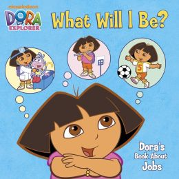 What Will I Be? Dora's Book About Jobs (Dora the Explorer)