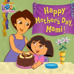 Happy Mother's Day, Mami! (Dora the Explorer) (PagePerfect NOOK Book)