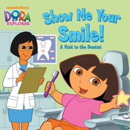 Show Me Your Smile!: A Visit to the Dentist (Dora the Explorer) (PagePerfect NOOK Book)