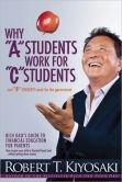 "Book Cover Image. Title: Why ""A"" Students Work for ""C"" Students and Why ""B"" Students Work for the Government:  Rich Dad's Guide to Financial Education for Parents, Author: Robert T. Kiyosaki"