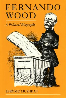 Fernando Wood: A Political Biography
