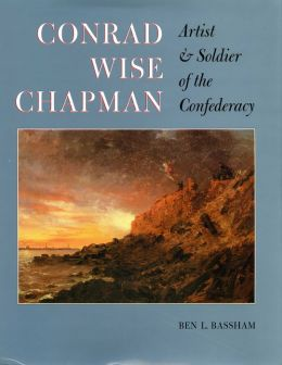 Conrad Wise Chapman: Artist and Soldier of the Confederacy