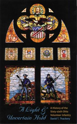 A Light and Uncertain Hold: History of the Sixty Sixth Ohio Volunteer Infantry