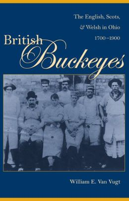 British Buckeyes: The English, Scots, and Welsh in Ohio, 1700-1900