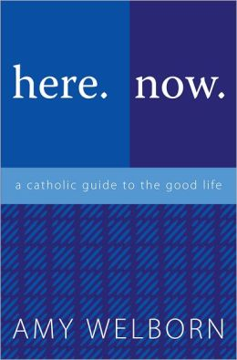 here.now.: a catholic guide to the good life