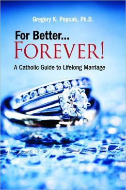 For Better... Forever!: A Catholic Guide to Lifelong Marriage