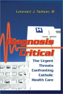 Diagnosis Critical: The Urgent Threats Confronting Catholic Health Care