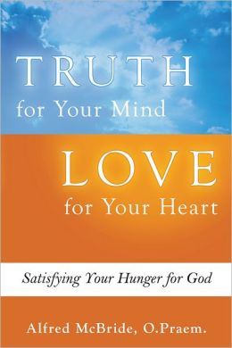 Truth for Your Mind, Love for Your Heart: Satisfying Your Hunger for God