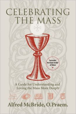 Celebrating the Mass: A Guide for Understanding and Loving the Mass More Deeply