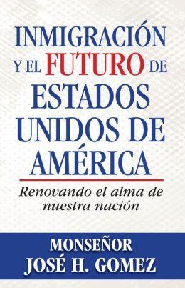 Inmigraci?n y el futuro de Estados Unidos de Am?rica: Renovando el alma de nuestra naci?n