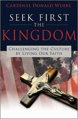 Seek First the Kingdom: Challenging the Culture by Living Our Faith