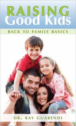Raising Good Kids: Back to Family Basics