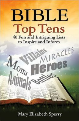 Bible Top Tens: 40 Fun and Intriguing Lists to Inspire and Inform
