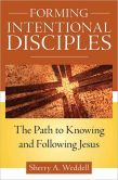 Book Cover Image. Title: Forming Intentional Disciples:  The Path to Knowing and Following Jesus, Author: Sherry A. Weddell