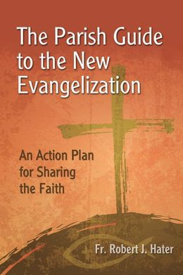 The Parish Guide to the New Evangelization: An Action Plan for Sharing the Faith