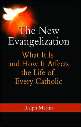The New Evangelization: What It Is and How It Affects the Life of Every Catholic