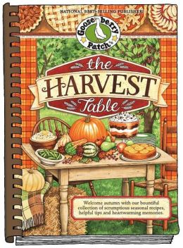 The Harvest Table: Welcome Autumn with Our Bountiful Collection of Scrumptious Seasonal Recipes, Helpful Tips and Heartwarming Memories