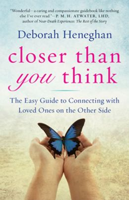Closer Than You Think: The Easy Guide to Connecting with Loved Ones on the Other Side