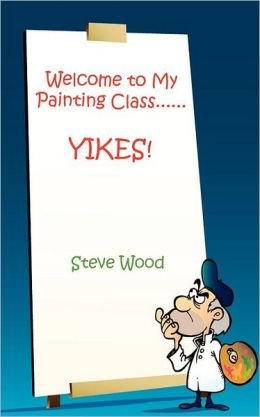 Welcome to My Painting Class......YIKES!