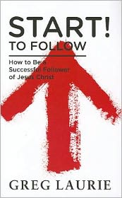 Start! To Follow: How to Be a Successful Follower of Jesus Christ