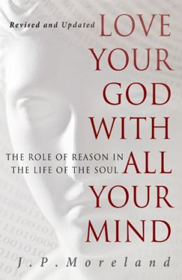 Love Your God with All Your Mind (15th anniversary repack): The Role of Reason in the Life of the Soul