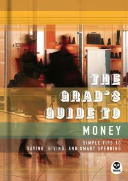 The Grad's Guide to Money: Simple Tips to Saving, Giving, and Smart Spending