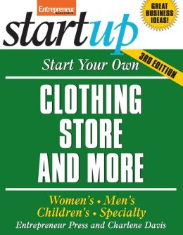 Start Your Own Clothing Store and More: Women's, Men's, Children's, Specialty