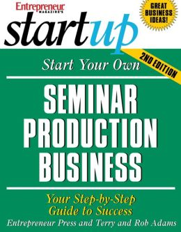 Start Your Own Seminar Production Business