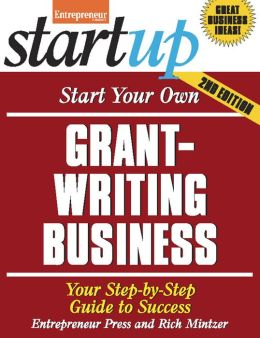 Start Your Own Grant Writing Business: Your Step-By-Step Guide to Success