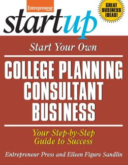 Start Your Own College Planning Consultant Business: Your Step-By-Step Guide to Success