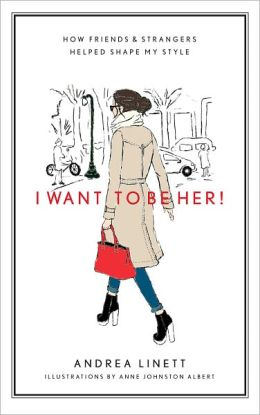 I Want to Be Her!: How Friends & Strangers Helped Shape My Style