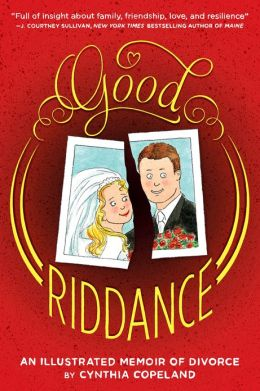 Good Riddance: An Illustrated Memoir of Divorce (PagePerfect NOOK Book)