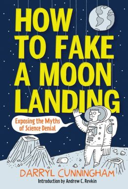 How to Fake a Moon Landing: Exposing the Myths of Science Denial (PagePerfect NOOK Book)