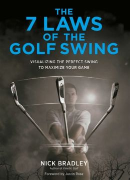 7 Laws of the Golf Swing: Visualizing the Perfect Swing to Maximize Your Game