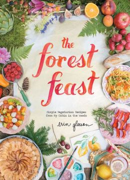 The Forest Feast: Simple Vegetarian Recipes from My Cabin in the Woods (PagePerfect NOOK Book)