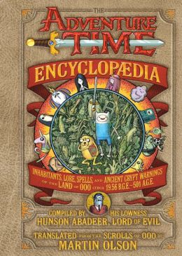 The Adventure Time Encyclopaedia (Encyclopedia): Inhabitants, Lore, Spells, and Ancient Crypt Warnings of the Land of Ooo Circa 19.56 B.G.E. - 501 A.G.E. (PagePerfect NOOK Book)