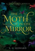 Book Cover Image. Title: The Moth in the Mirror, Author: A. G. Howard