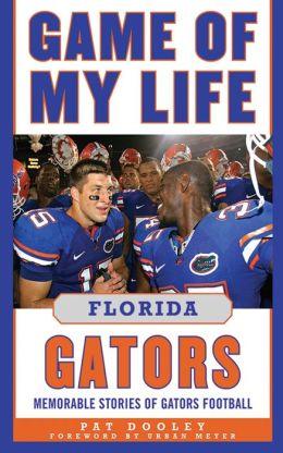 Game of My Life Florida Gators: Memorable Stories of Gators Football