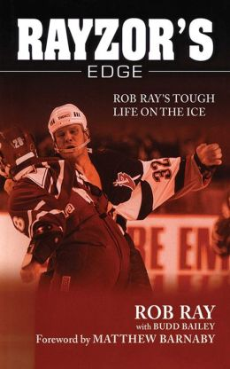 Rayzor's Edge: Rob Ray's Tough Life on the Ice