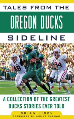 Tales from the Oregon Ducks Sideline: A Collection of the Greatest Ducks Stories Ever Told
