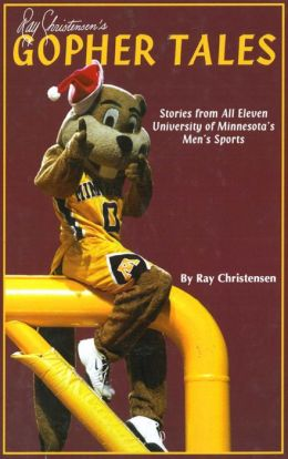 Ray Christensen's Gopher Tales: Stories from all Eleven University of Minnesota's Men's Sports