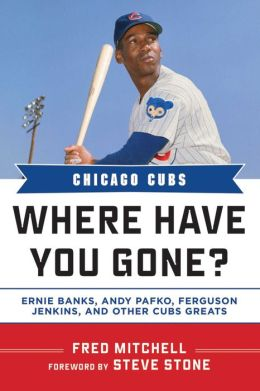 Chicago Cubs: Where Have You Gone? Ernie Banks, Andy Pafko, Ferguson Jenkins, and Other Cubs Greats