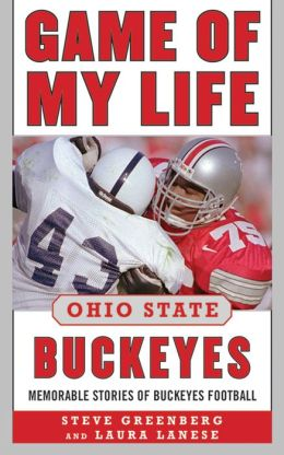Game of My Life Ohio State Buckeyes: Memorable Stories of Buckeye Football
