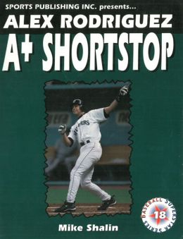 Alex Rodriguez: A+ Shortstop
