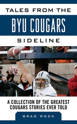 Tales from the BYU Cougars Sideline: A Collection of the Greatest Cougar Stories Ever Told