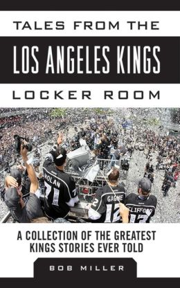 Tales from the Los Angeles Kings Locker Room: A Collection of the Greatest Kings Stories Ever Told