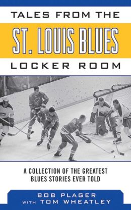 Tales from the St. Louis Blues Locker Room: A Collection of the Greatest Blues Stories Ever Told