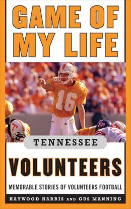 Game of My Life Tennessee Volunteers: Memorable Stories of Volunteers Football