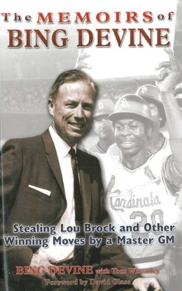 The Memoirs of Bing Devine: Stealing Lou Brock and Other Winning Moves by a Master GM