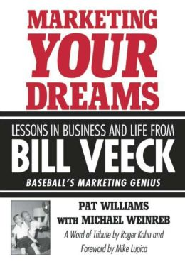 Marketing Your Dreams: Lessons in Business and Life from Bill Veeck